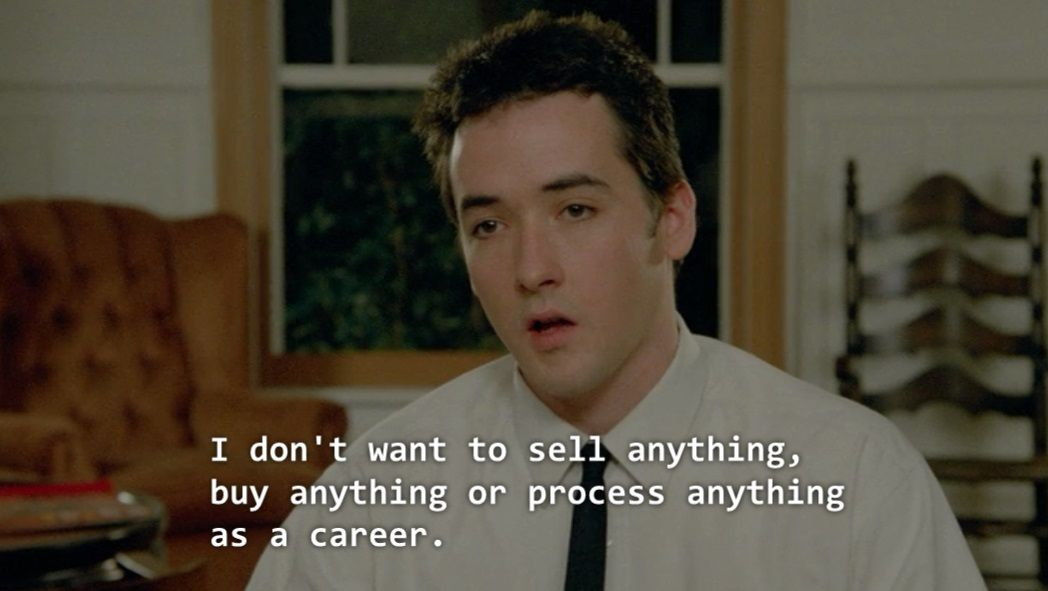 """Lloyd Dobler, played by John Cusack, says, """"I don't want to sell anything, buy anything or process anything as a career."""""""