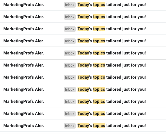 """An email inbox with 11 unopened emails with the exact same subject line: """"Today's topics tailored just for you"""""""